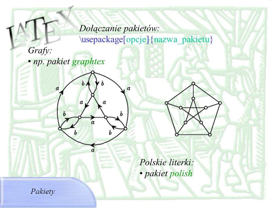 Dołączanie pakietów: \usepackage[opcje]{nazwa_pakietu} Pakiety Grafy: np. pakiet graphtex Polskie literki: pakiet polish