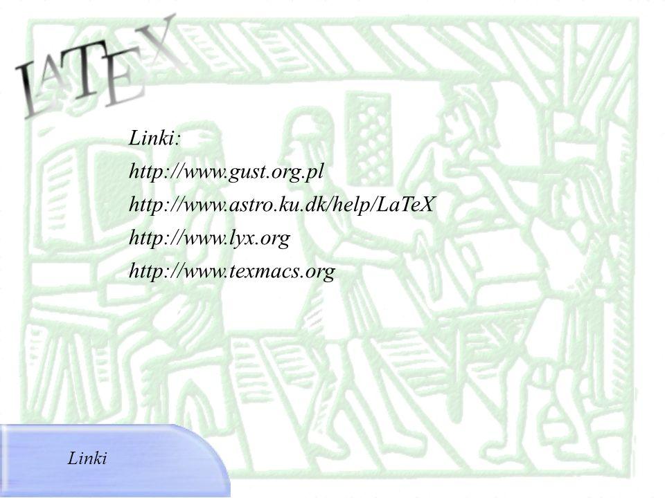 Linki Linki: http://www.gust.org.pl http://www.astro.ku.dk/help/LaTeX http://www.lyx.org http://www.texmacs.org