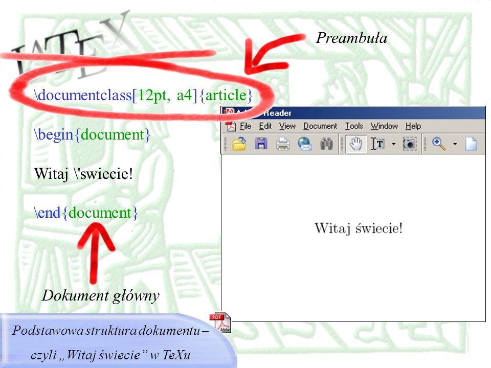 \documentclass[12pt, a4]{article} \begin{document} Witaj \'swiecie! \end{document} Podstawowa struktura dokumentu – czyli Witaj świecie w TeXu Preambu