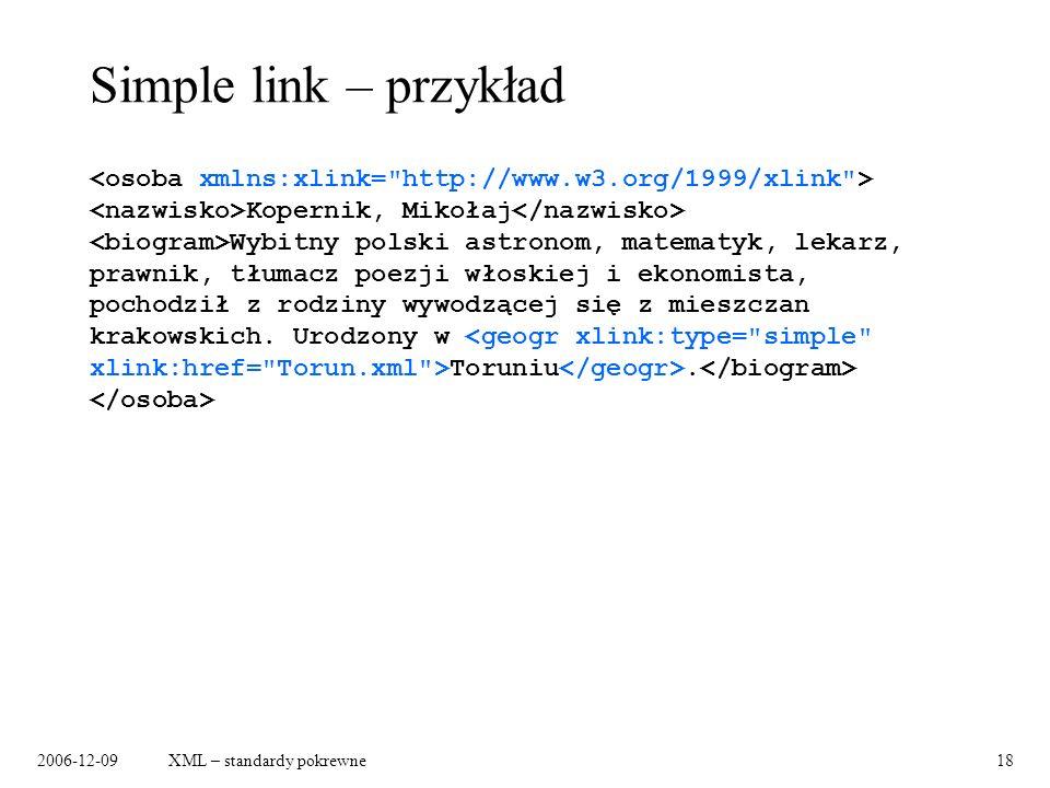 2006-12-09XML – standardy pokrewne18 Simple link – przykład Kopernik, Mikołaj Wybitny polski astronom, matematyk, lekarz, prawnik, tłumacz poezji włos