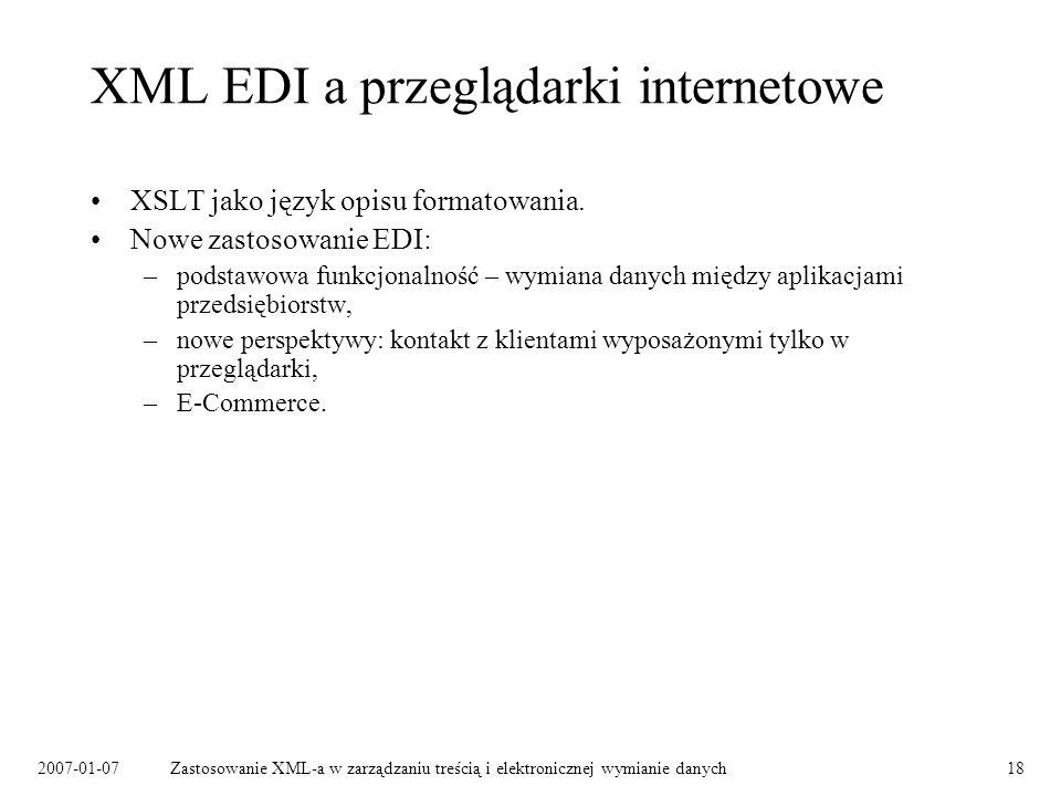 2007-01-07Zastosowanie XML-a w zarządzaniu treścią i elektronicznej wymianie danych18 XML EDI a przeglądarki internetowe XSLT jako język opisu formatowania.