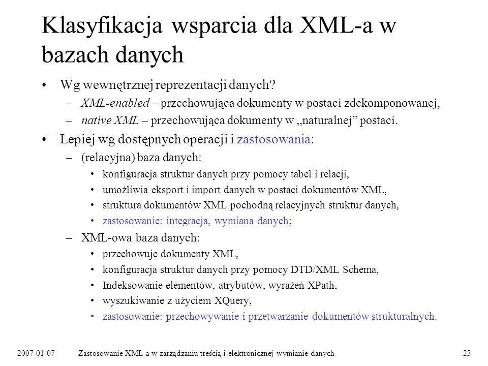 2007-01-07Zastosowanie XML-a w zarządzaniu treścią i elektronicznej wymianie danych23 Klasyfikacja wsparcia dla XML-a w bazach danych Wg wewnętrznej reprezentacji danych.