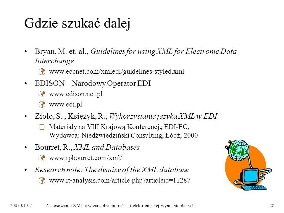 2007-01-07Zastosowanie XML-a w zarządzaniu treścią i elektronicznej wymianie danych28 Gdzie szukać dalej Bryan, M. et. al., Guidelines for using XML f