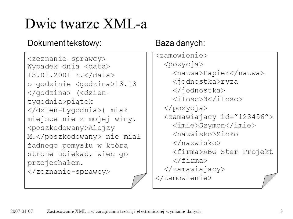 2007-01-07Zastosowanie XML-a w zarządzaniu treścią i elektronicznej wymianie danych3 Dwie twarze XML-a Baza danych:Dokument tekstowy: Papier ryza 3 Szymon Zioło ABG Ster-Projekt Wypadek dnia 13.01.2001 r.