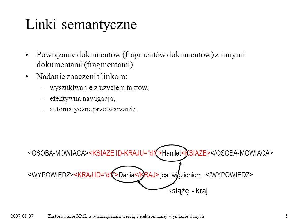 2007-01-07Zastosowanie XML-a w zarządzaniu treścią i elektronicznej wymianie danych5 Linki semantyczne Powiązanie dokumentów (fragmentów dokumentów) z innymi dokumentami (fragmentami).