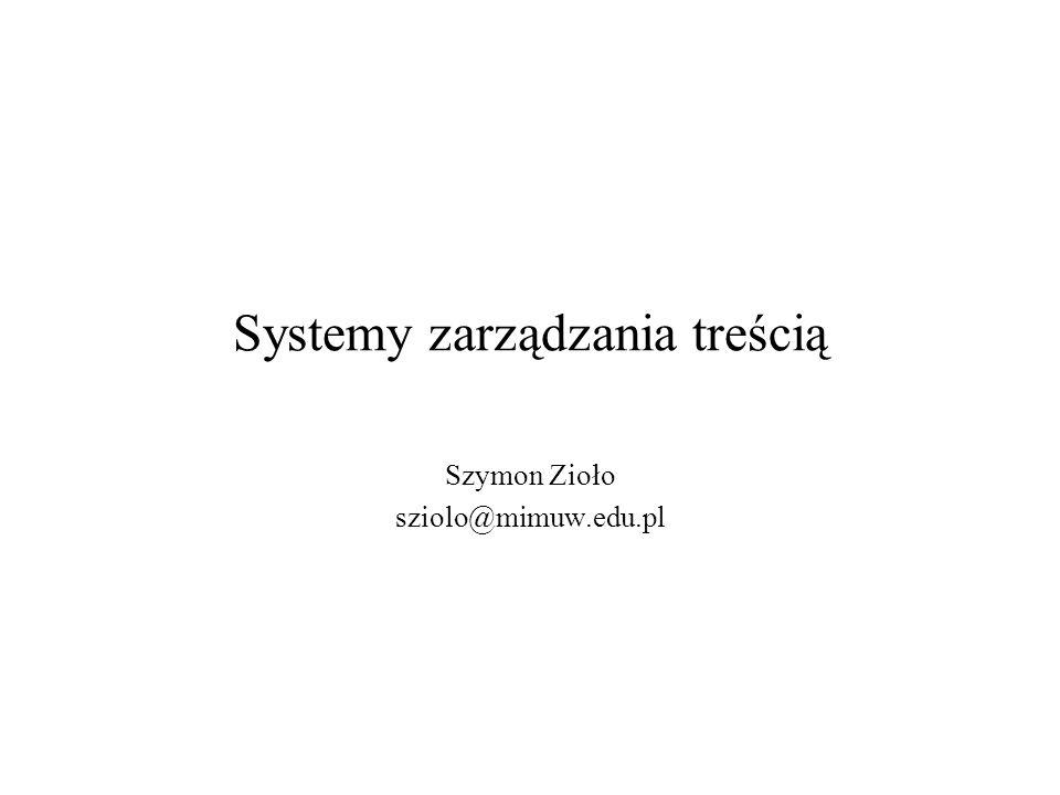Systemy zarządzania treścią Szymon Zioło sziolo@mimuw.edu.pl
