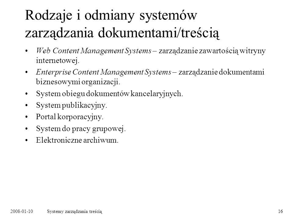 2008-01-10Systemy zarządzania treścią16 Rodzaje i odmiany systemów zarządzania dokumentami/treścią Web Content Management Systems – zarządzanie zawartością witryny internetowej.