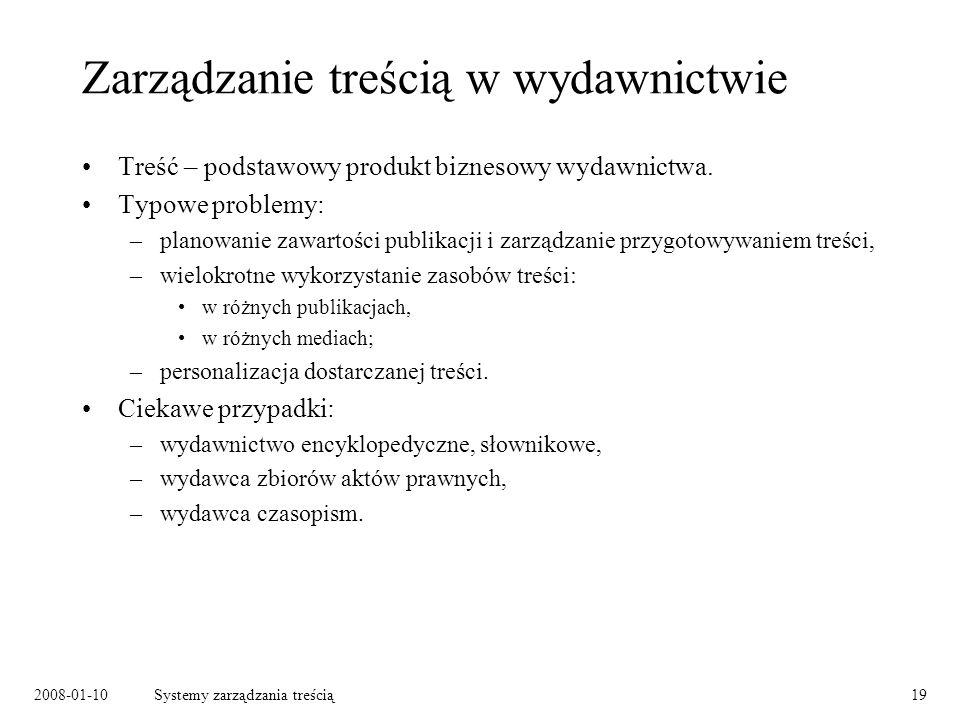 2008-01-10Systemy zarządzania treścią19 Zarządzanie treścią w wydawnictwie Treść – podstawowy produkt biznesowy wydawnictwa.