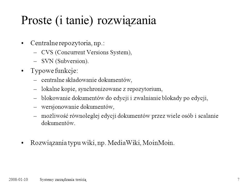2008-01-10Systemy zarządzania treścią7 Proste (i tanie) rozwiązania Centralne repozytoria, np.: –CVS (Concurrent Versions System), –SVN (Subversion).