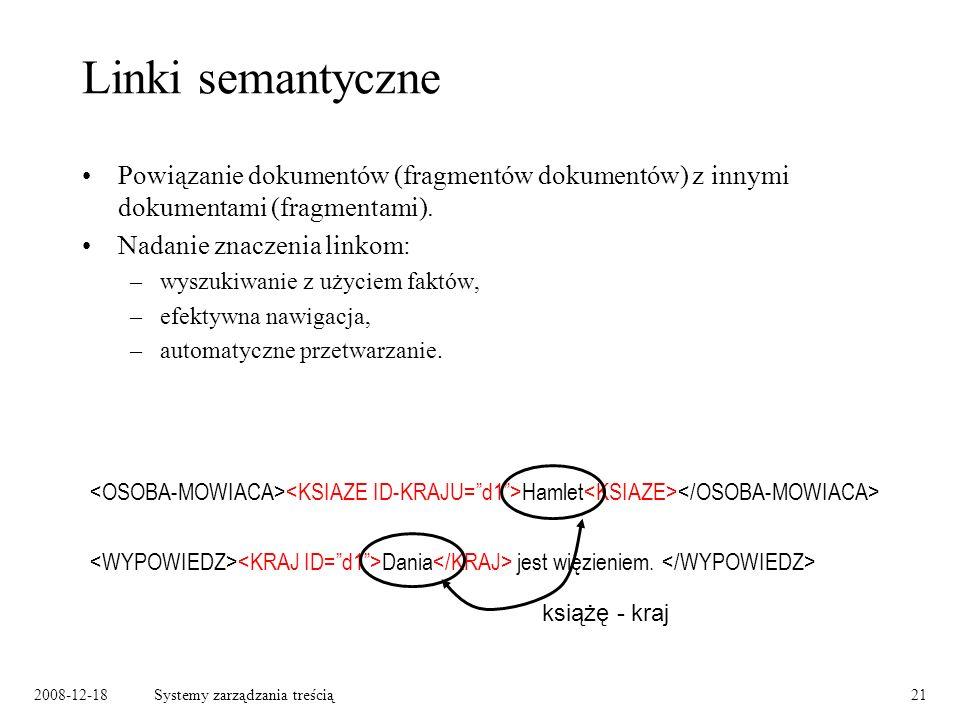 2008-12-18Systemy zarządzania treścią21 Linki semantyczne Powiązanie dokumentów (fragmentów dokumentów) z innymi dokumentami (fragmentami).