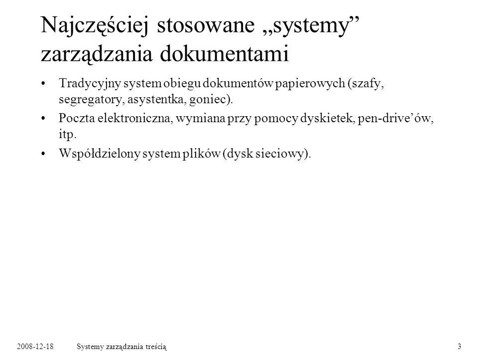 2008-12-18Systemy zarządzania treścią3 Najczęściej stosowane systemy zarządzania dokumentami Tradycyjny system obiegu dokumentów papierowych (szafy, segregatory, asystentka, goniec).