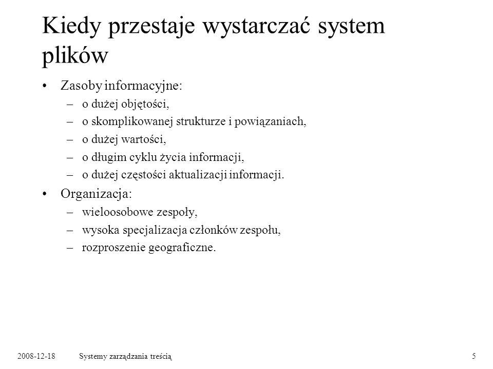 2008-12-18Systemy zarządzania treścią16 Rodzaje i odmiany systemów zarządzania dokumentami/treścią Web Content Management Systems – zarządzanie zawartością witryny internetowej.