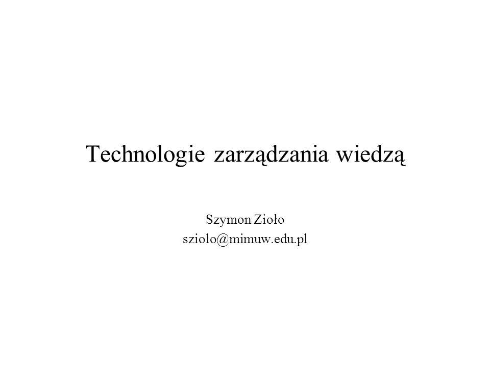 Technologie zarządzania wiedzą Szymon Zioło sziolo@mimuw.edu.pl