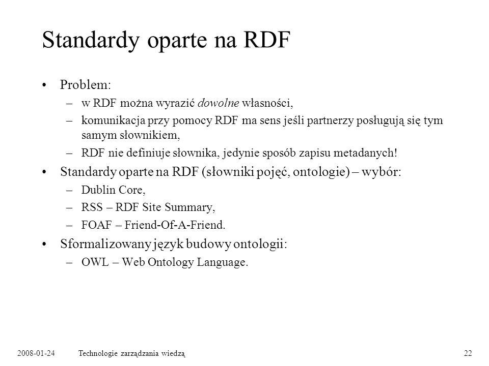 2008-01-24Technologie zarządzania wiedzą22 Standardy oparte na RDF Problem: –w RDF można wyrazić dowolne własności, –komunikacja przy pomocy RDF ma se