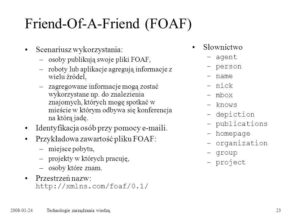 2008-01-24Technologie zarządzania wiedzą23 Friend-Of-A-Friend (FOAF) Scenariusz wykorzystania: –osoby publikują swoje pliki FOAF, –roboty lub aplikacj