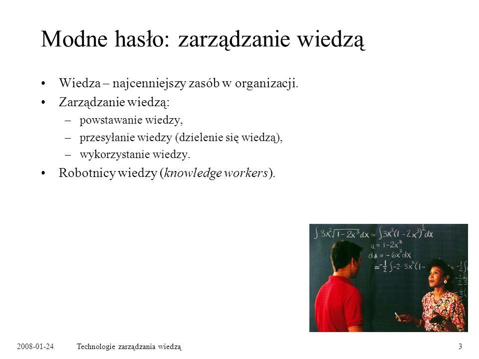 2008-01-24Technologie zarządzania wiedzą3 Modne hasło: zarządzanie wiedzą Wiedza – najcenniejszy zasób w organizacji. Zarządzanie wiedzą: –powstawanie