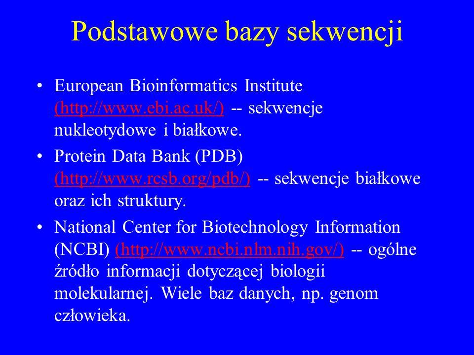 Podstawowe bazy sekwencji European Bioinformatics Institute (http://www.ebi.ac.uk/) -- sekwencje nukleotydowe i białkowe. (http://www.ebi.ac.uk/) Prot