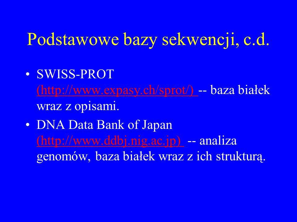 Podstawowe bazy sekwencji, c.d. SWISS-PROT (http://www.expasy.ch/sprot/) -- baza białek wraz z opisami. (http://www.expasy.ch/sprot/) DNA Data Bank of