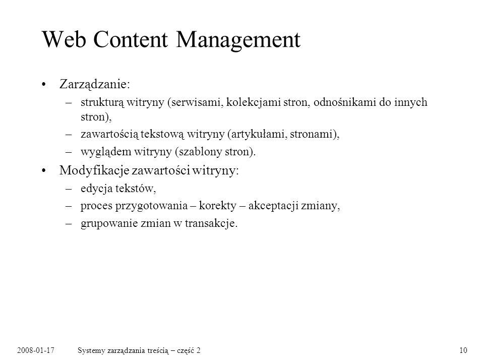 2008-01-17Systemy zarządzania treścią – część 210 Web Content Management Zarządzanie: –strukturą witryny (serwisami, kolekcjami stron, odnośnikami do innych stron), –zawartością tekstową witryny (artykułami, stronami), –wyglądem witryny (szablony stron).
