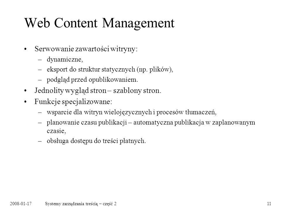 2008-01-17Systemy zarządzania treścią – część 211 Web Content Management Serwowanie zawartości witryny: –dynamiczne, –eksport do struktur statycznych (np.