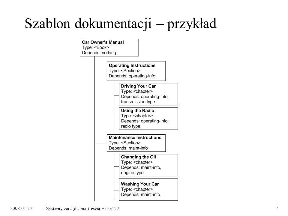 2008-01-17Systemy zarządzania treścią – część 28 Konfigurowanie produktu – przykład Category: Cars –Requirement: transmission-type –Requirement: engine-type –Requirement: radio-type –Product: Locano Transmission-type: standard, automatic Engine-type: V6, V8 Radio-type: standard, CD Player Templates: Owner Manual, Maintenance Manual Model: Locano L600A: –Transmission-type: automatic –Engine-type: V6 –Radio-type: CD Player