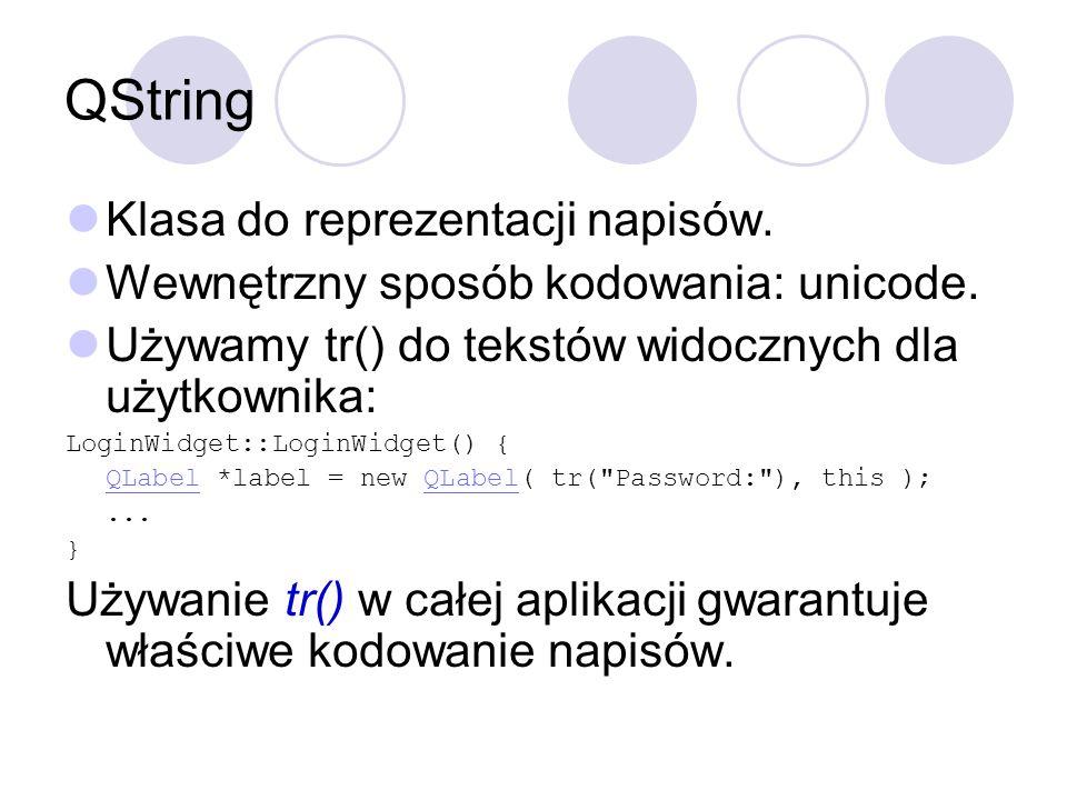 QString Klasa do reprezentacji napisów. Wewnętrzny sposób kodowania: unicode. Używamy tr() do tekstów widocznych dla użytkownika: LoginWidget::LoginWi