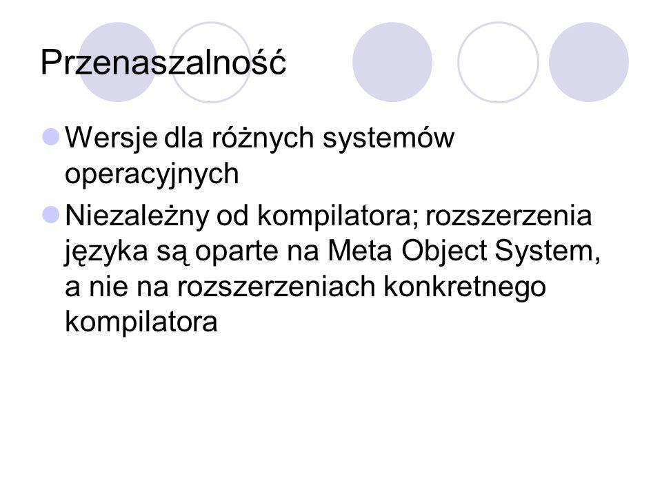 Przenaszalność Wersje dla różnych systemów operacyjnych Niezależny od kompilatora; rozszerzenia języka są oparte na Meta Object System, a nie na rozsz