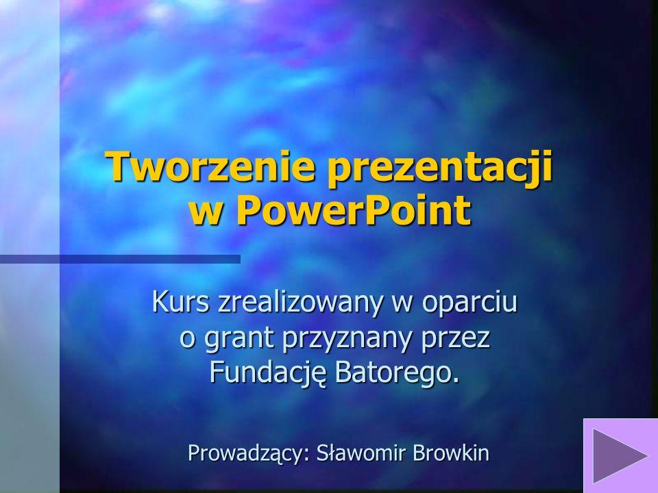 ćwiczenie praktyczne è Wspólne stworzenie prostej prezentacji w PowerPoint połączone z omawianiem programu: è Uczenie się miejsc i funkcji programu è wykorzystanie i porównanie różnych sposobów podglądania prezentacji.