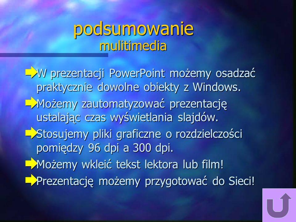 ćwiczenia è dodaj do prezentacji slajdy zawierające omawiane elementy multimedialne, è dodaj slajd o innych wymiarach, è dodaj odnośnik do innego doku