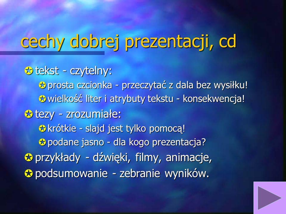 cechy dobrej prezentacji, cd Jtekst - czytelny: Jprosta czcionka - przeczytać z dala bez wysiłku.