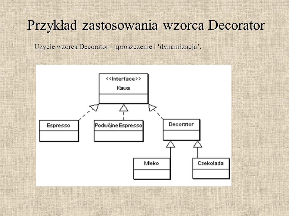 Przykład zastosowania wzorca Decorator Użycie wzorca Decorator - uproszczenie i dynamizacja.