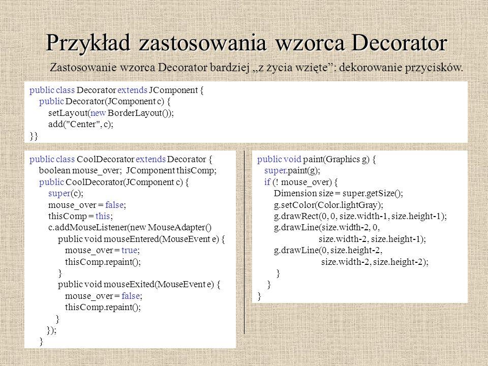 Przykład zastosowania wzorca Decorator Zastosowanie wzorca Decorator bardziej z życia wzięte: dekorowanie przycisków. public class Decorator extends J