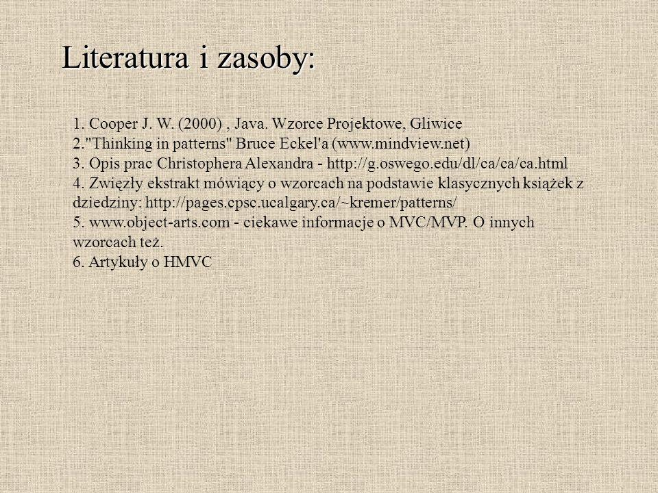 Literatura i zasoby: 1. Cooper J. W. (2000), Java. Wzorce Projektowe, Gliwice 2.