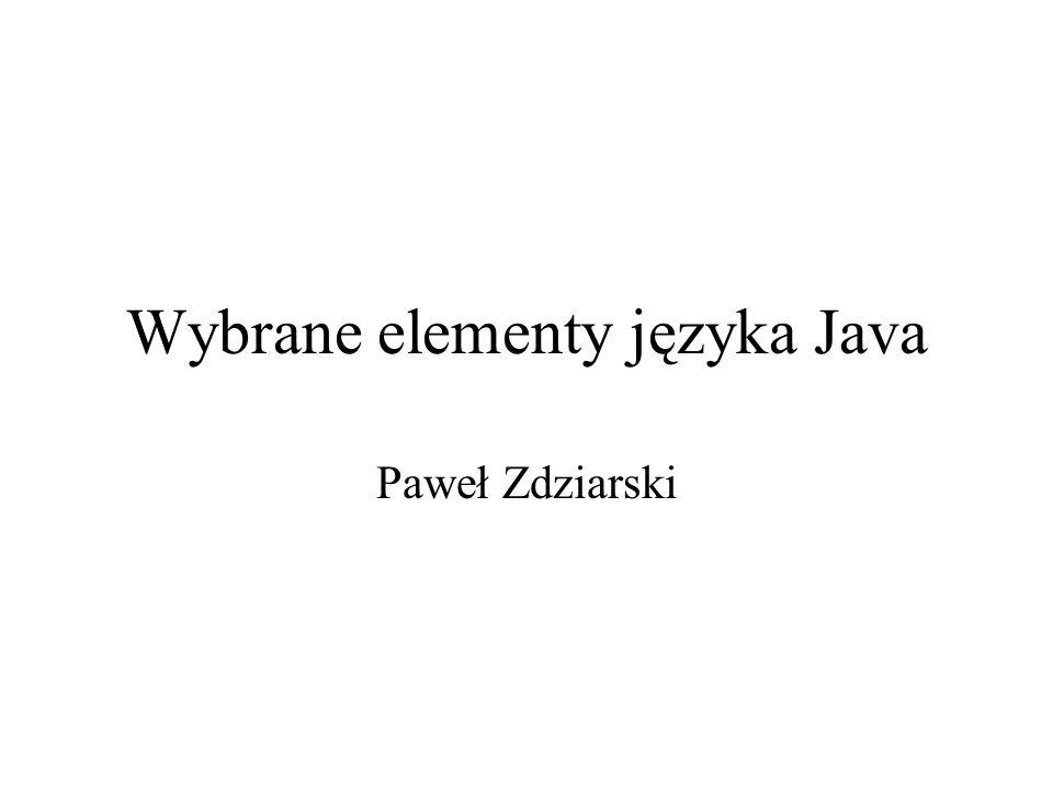 Wybrane elementy języka Java Paweł Zdziarski
