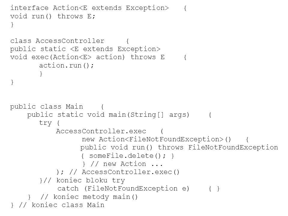 interface Action { void run() throws E; } class AccessController{ public static void exec(Action action) throws E{ action.run(); } public class Main {
