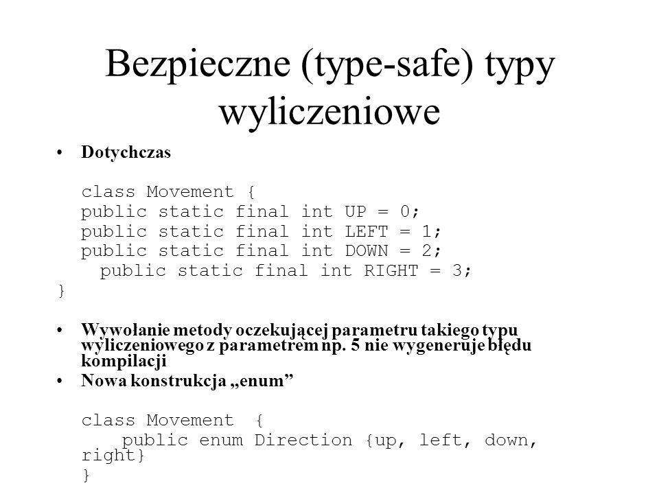Bezpieczne (type-safe) typy wyliczeniowe Dotychczas class Movement { public static final int UP = 0; public static final int LEFT = 1; public static f