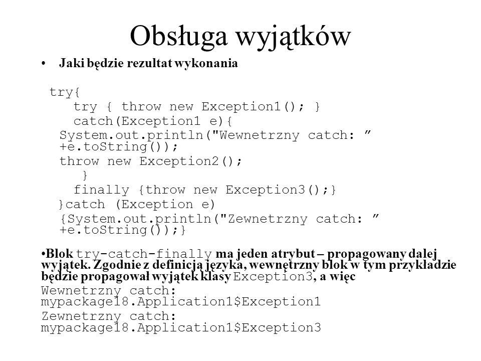 Obsługa wyjątków Jaki będzie rezultat wykonania try{ try { throw new Exception1(); } catch(Exception1 e){ System.out.println(