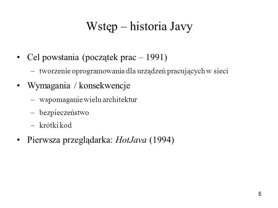 5 Wstęp – historia Javy Cel powstania (początek prac – 1991) –tworzenie oprogramowania dla urządzeń pracujących w sieci Wymagania / konsekwencje –wspo