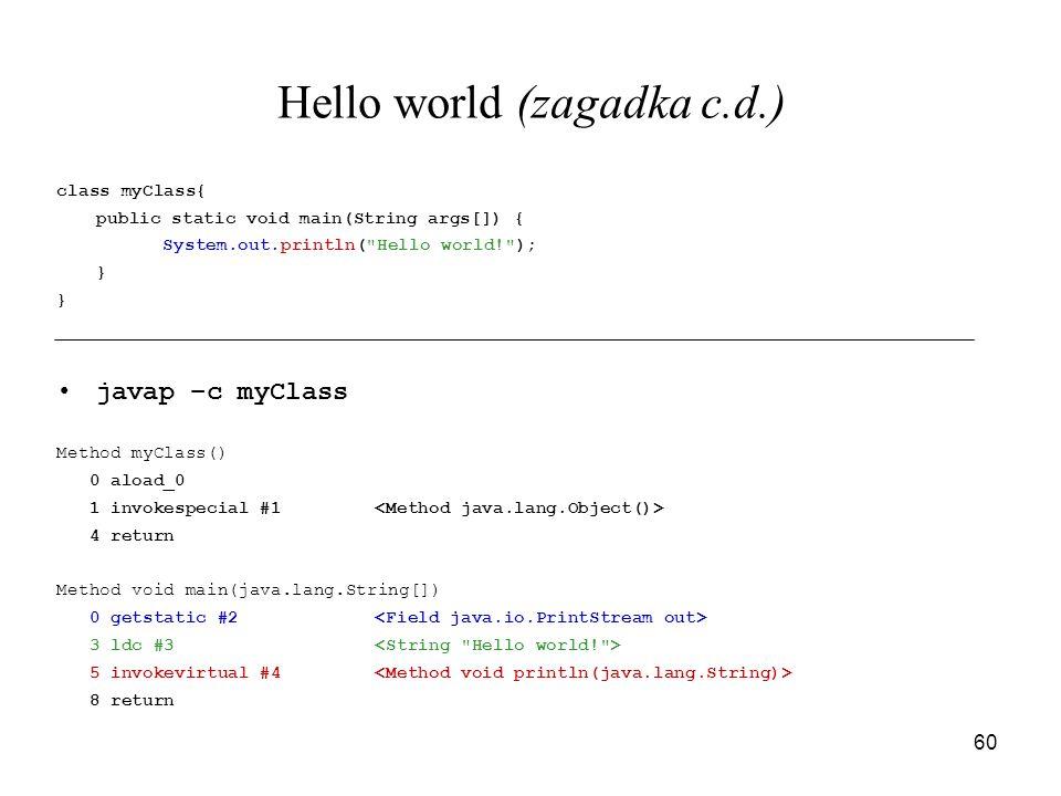 60 Hello world (zagadka c.d.) class myClass{ public static void main(String args[]) { System.out.println(