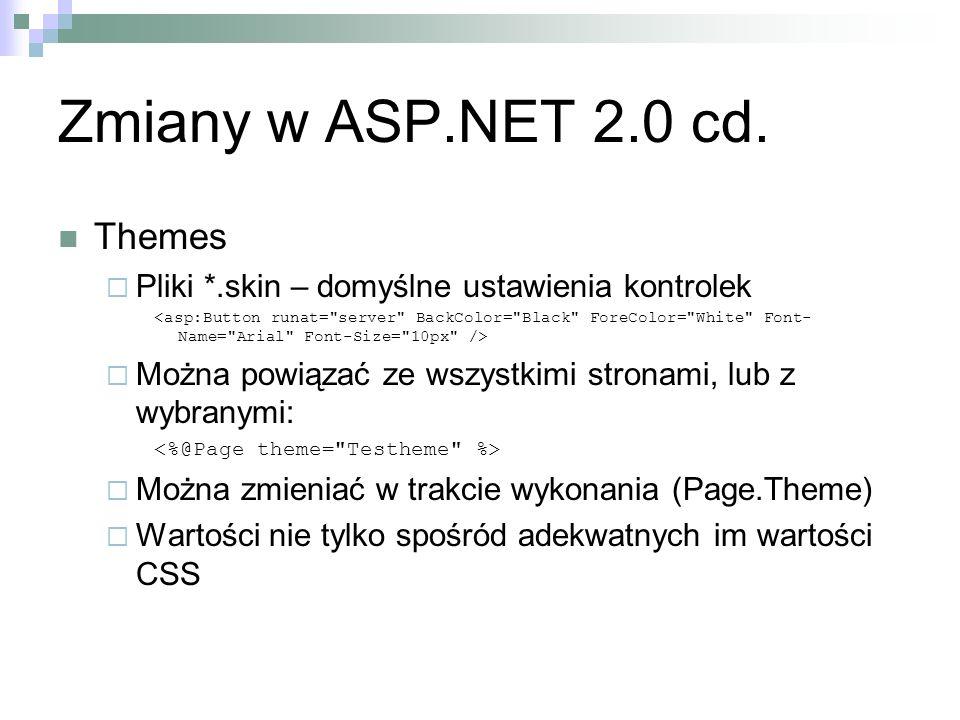 Zmiany w ASP.NET 2.0 cd. Themes Pliki *.skin – domyślne ustawienia kontrolek Można powiązać ze wszystkimi stronami, lub z wybranymi: Można zmieniać w