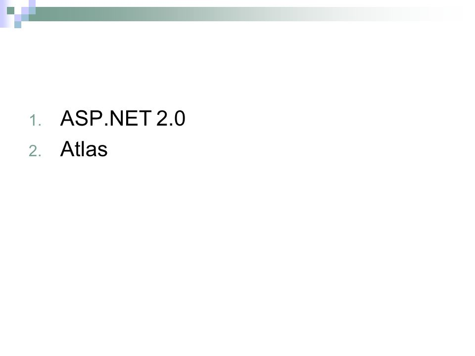 1. ASP.NET 2.0 2. Atlas