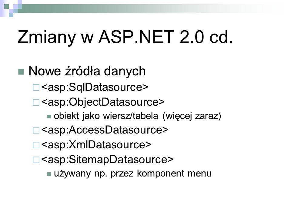 Zmiany w ASP.NET 2.0 cd. Nowe źródła danych obiekt jako wiersz/tabela (więcej zaraz) używany np. przez komponent menu
