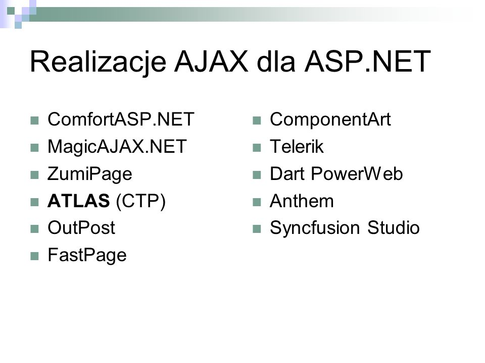 Realizacje AJAX dla ASP.NET ComfortASP.NET MagicAJAX.NET ZumiPage ATLAS (CTP) OutPost FastPage ComponentArt Telerik Dart PowerWeb Anthem Syncfusion St