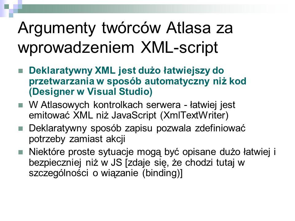 Argumenty twórców Atlasa za wprowadzeniem XML-script Deklaratywny XML jest dużo łatwiejszy do przetwarzania w sposób automatyczny niż kod (Designer w