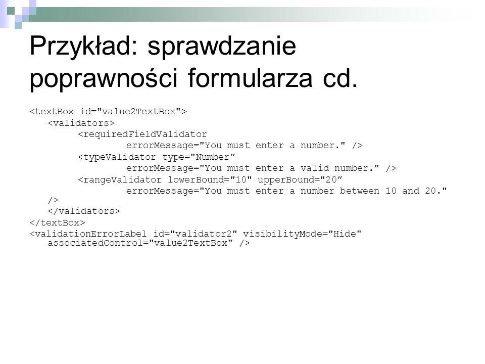 Przykład: sprawdzanie poprawności formularza cd. <requiredFieldValidator errorMessage=