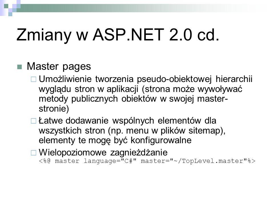 Zmiany w ASP.NET 2.0 cd. Master pages Umożliwienie tworzenia pseudo-obiektowej hierarchii wyglądu stron w aplikacji (strona może wywoływać metody publ