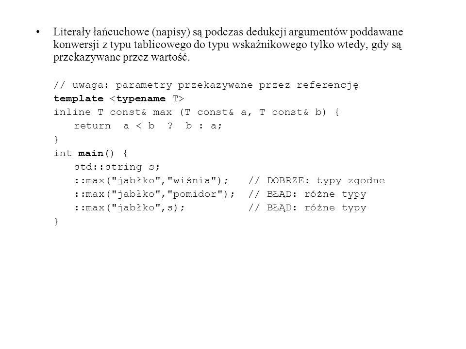 Literały łańcuchowe (napisy) są podczas dedukcji argumentów poddawane konwersji z typu tablicowego do typu wskaźnikowego tylko wtedy, gdy są przekazywane przez wartość.