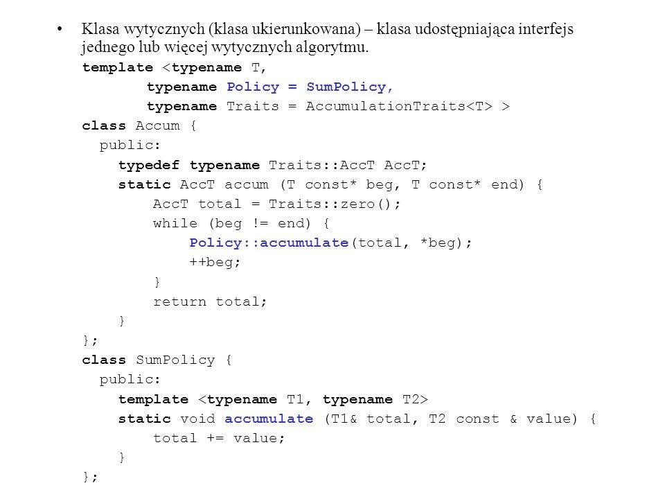 Klasa wytycznych (klasa ukierunkowana) – klasa udostępniająca interfejs jednego lub więcej wytycznych algorytmu. template <typename T, typename Policy