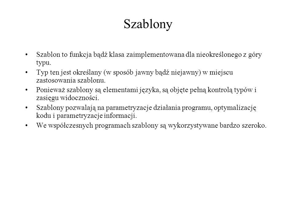 Szablony Szablon to funkcja bądź klasa zaimplementowana dla nieokreślonego z góry typu. Typ ten jest określany (w sposób jawny bądź niejawny) w miejsc