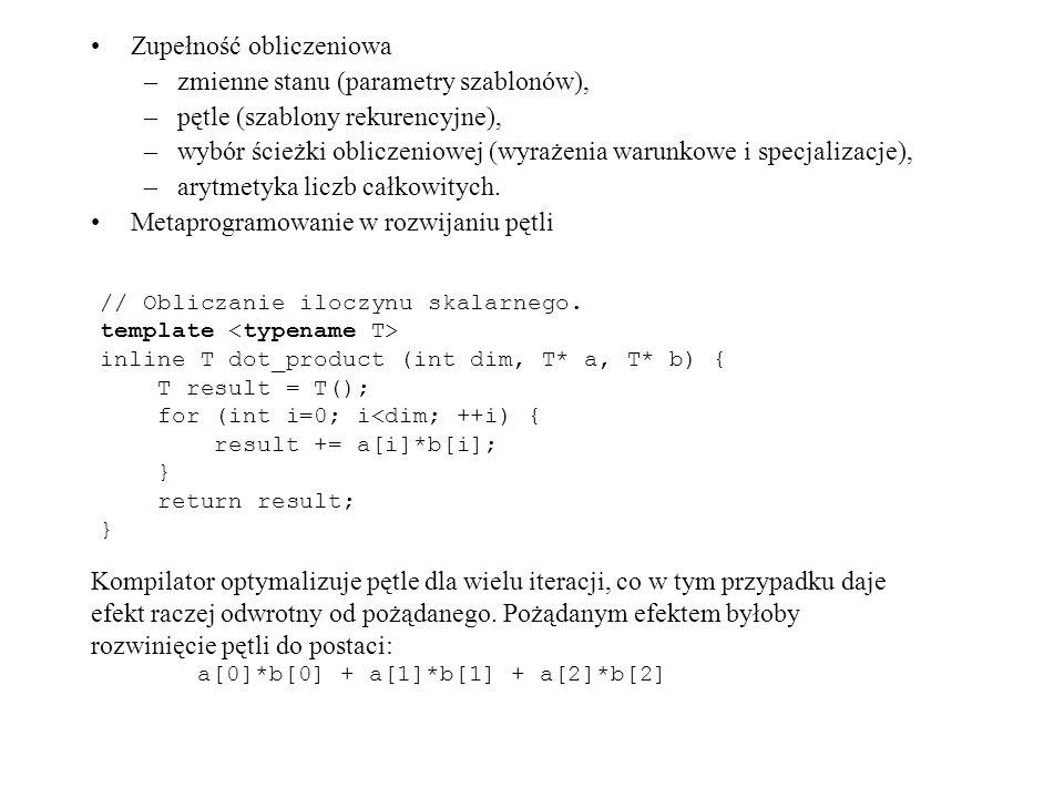 Zupełność obliczeniowa –zmienne stanu (parametry szablonów), –pętle (szablony rekurencyjne), –wybór ścieżki obliczeniowej (wyrażenia warunkowe i specjalizacje), –arytmetyka liczb całkowitych.
